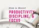 Master productivity, discipline, and focus