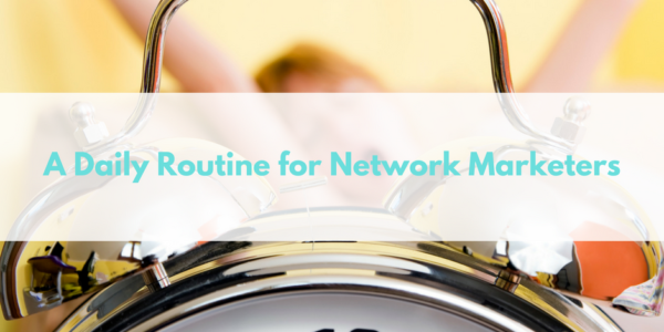 A Daily Routine for Network Marketers