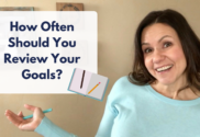 How often should you review your goals?